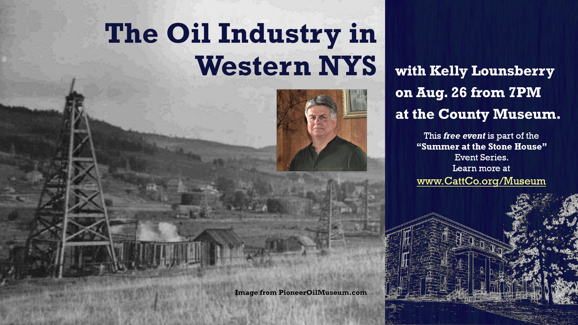 The Oil Industry in Western NYS presented by Kelly Lounsberry on Aug. 26 from 7PM at the County Museum